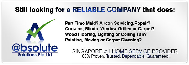 Still looking for a Reliable Company that Specialise: Part Time Maid? Aircon Servicing/Repair? Curtains, Blinds, Window Grilles or Carpet? Wood Flooring, Lighting or Ceiling Fan? Painting, Moving or Carpet Cleaning? Singapore #1 Home Service Provider 100% Proven, Trusted, Dependable, Guaranteed!